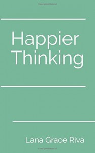 Happier Thinking - Lana Grace Riva