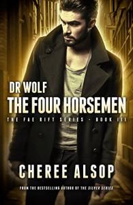 Dr. Wolf, the Fae Rift Series Book 3- The Four Horsemen - Cheree Alsop