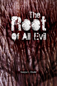 The Root of all Evil - Sonya C. Dodd