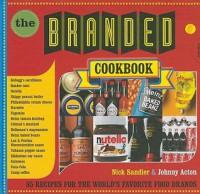 The Branded Cookbook: 85 Recipes for the World's Favorite Food Brands - Nick Sandler, Johnny Acton