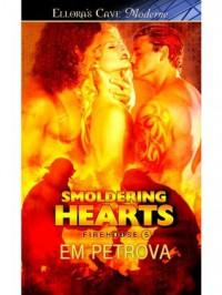 Smoldering Hearts: 3 (Firehouse 5) - Em Petrova