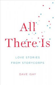 All There Is: Love Stories from StoryCorps - Dave Isay
