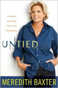 Untied: A Memoir of Family, Fame, and Floundering - Meredith Baxter