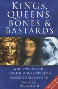 Kings, Queens, Bones & Bastards: Who's Who in the English Monarchy from Egbert to Elizabeth II - David Hilliam