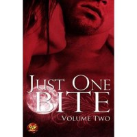 Just One Bite: Volume Two - Victoria Blisse, Kathleen Dienne, Marie Harte, Yvette Hines, Jambrea Jo Jones, Tracey H. Kitts, Karalynn Lee, Amanda McIntyre, Bethany Michaels, Virginia Nelson, Linda Palmer, Dahlia Rose, Rosalie Stanton, Brenda Williamson