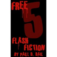 Free Five: Flash Fiction - Paul D. Dail