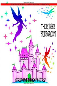 The Robber Bridegroom - Jacob Grimm, Wilhelm Grimm