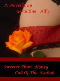 Sweeter Than Honey, Call Of The Kodiak (Bear Shifts, #1) - Geraldine Allie