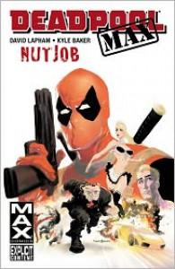 Deadpool MAX, Vol. 1: Nutjob - David Lapham, Kyle Baker