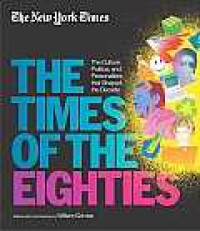 The New York Times: The Times of the Eighties: The Culture, Politics, and Personalities That Shaped the Decade - William Grimes