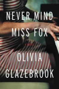 Never Mind Miss Fox: A Novel - Olivia Glazebrook