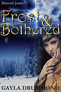 Frost & Bothered (Discord Jones Book 4) - Gayla Drummond