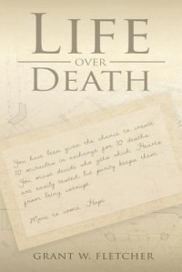 Life Over Death - Grant W. Fletcher