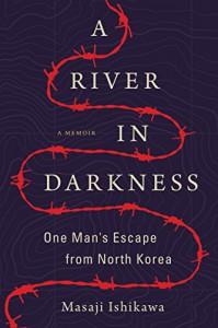 A River in Darkness: One Man's Escape from North Korea - Masaji Ishikawa, Risa Kobayashi, Martin Brown