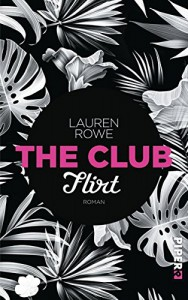 The Club - Flirt: Roman - Lauren Rowe, Lene Kubis