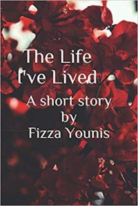 The Life I've Lived - Fizza Younis