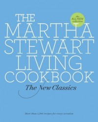 The Martha Stewart Living Cookbook: The New Classics - Martha Stewart, Martha Stewart