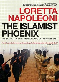 The Islamist Phoenix: The Islamic State and the Redrawing of the Middle East - Loretta Napoleoni