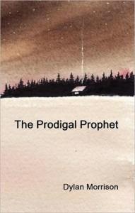 The Prodigal Prophet - Dylan Morrison