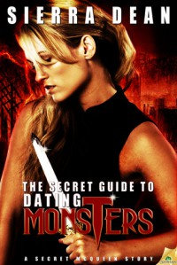 The Secret Guide to Dating Monsters - Sierra Dean