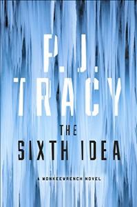 The Sixth Idea (A Monkeewrench Novel) - P.J. Tracy
