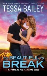 Too Beautiful to Break (Romancing the Clarksons) - Tessa Bailey