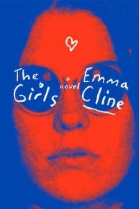 The Girls: A Novel - Cady McClain, Deutschland Random House Audio, Emma Cline