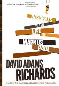Incidents in the Life of Markus Paul - David Adams Richards