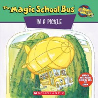 The Magic School Bus In A Pickle: A Book About Microbes - Joanna Cole, Bob Ostrom, Joanna Cole, Bruce Degen