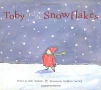 Toby and the Snowflakes - Julie Halpern, Matthew Cordell