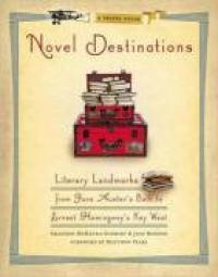 Novel Destinations: Literary Landmarks From Jane Austen's Bath to Ernest Hemingway's Key West - Shannon McKenna Schmidt, Joni Rendon