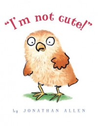 I'm Not Cute! - Jonathan Allen
