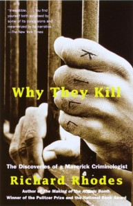 Why They Kill: The Discoveries of a Maverick Criminologist - Richard Rhodes