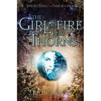 The Girl of Fire and Thorns (Fire and Thorns, #1) - Rae Carson