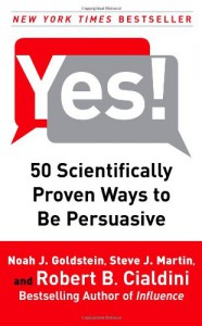 Yes!: 50 Scientifically Proven Ways to Be Persuasive - Noah J. Goldstein;Steve J. Martin;Robert B. Cialdini