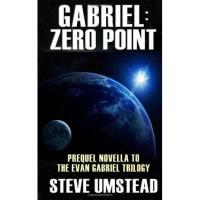 Gabriel: Zero Point (Evan Gabriel Trilogy, #0.5) - Steve Umstead