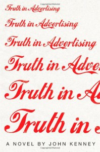 Truth in Advertising: A Novel - John Kenney