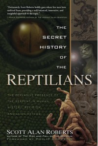 The Secret History of the Reptilians: The Pervasive Presence of the Serpent in Human History, Religion and Alien Mythos - Scott Alan Roberts