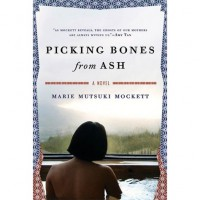 Picking Bones from Ash: A Novel - Marie Mutsuki Mockett