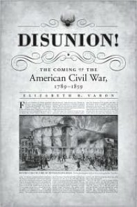 Disunion!: The Coming of the American Civil War, 1789-1859 - Elizabeth R. Varon