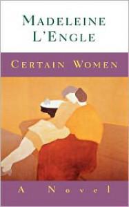 Certain Women - Madeleine L'Engle