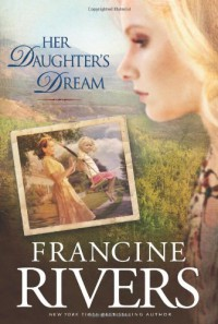 Her Daughter's Dream - Francine Rivers