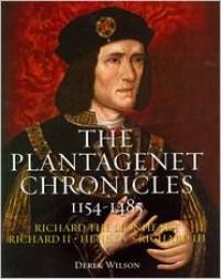 The Plantagenet Chronicles 1154-1485 (Richard the Lionheart, Richard II, Henry V, Richard III) - Derek Wilson