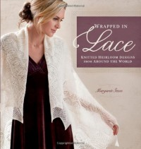 Wrapped in Lace: Knitted Heirloom Designs from Around the World - Margaret Stove