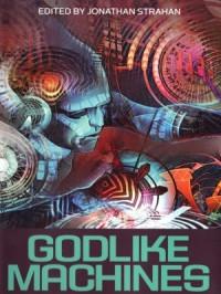 Godlike Machines - Jonathan Strahan, Stephen Baxter, Cory Doctorow, Sean Williams, Robert Reed, Greg Egan, Alastair Reynolds