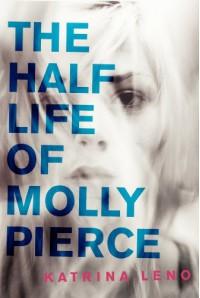The Half Life of Molly Pierce - Katrina Leno