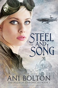 Steel and Song: The Aileron Chronicles Book 1 - Ani Bolton