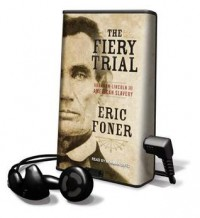 The Fiery Trial: Abraham Lincoln and American Slavery (Audio) - Eric Foner, Norman Dietz