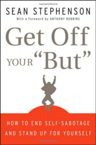 "Get Off Your ""But"": How to End Self-Sabotage and Stand Up for Yourself - Sean Stephenson, Anthony Robbins"