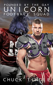 Pounded By The Gay Unicorn Football Squad - Chuck Tingle